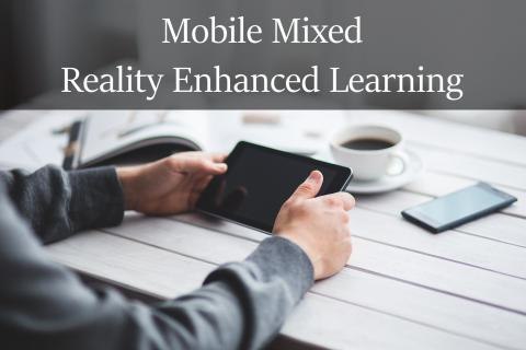 Mobile Mixed Reality Enhanced Learning